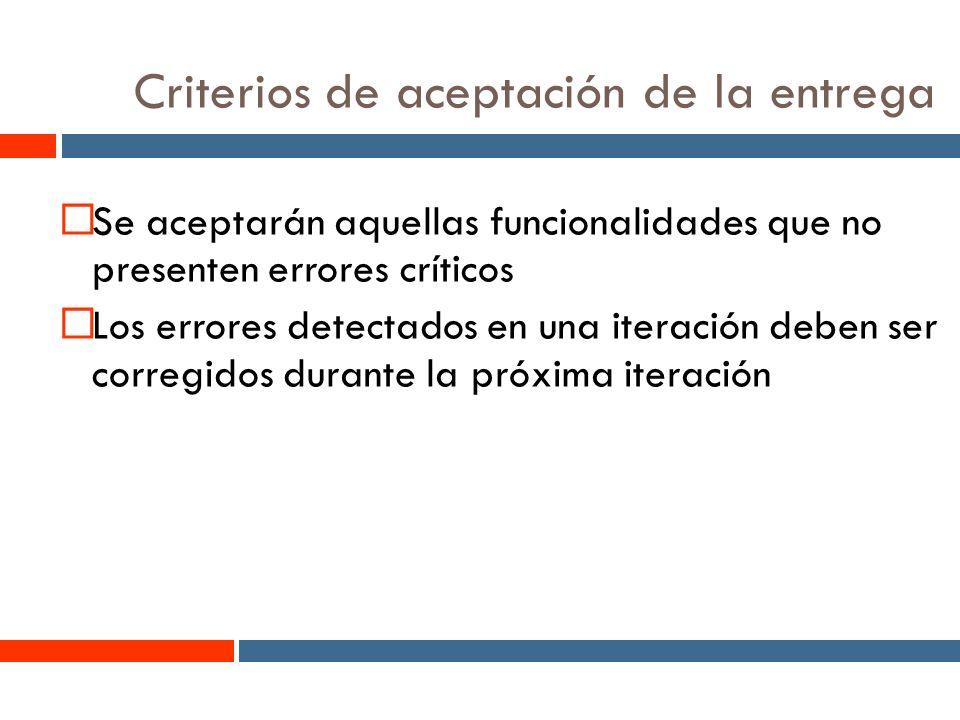 16 Criterios de aceptación de la entrega Se aceptarán aquellas funcionalidades que no presenten errores críticos Los errores detectados en una iteración deben ser corregidos durante la próxima iteración
