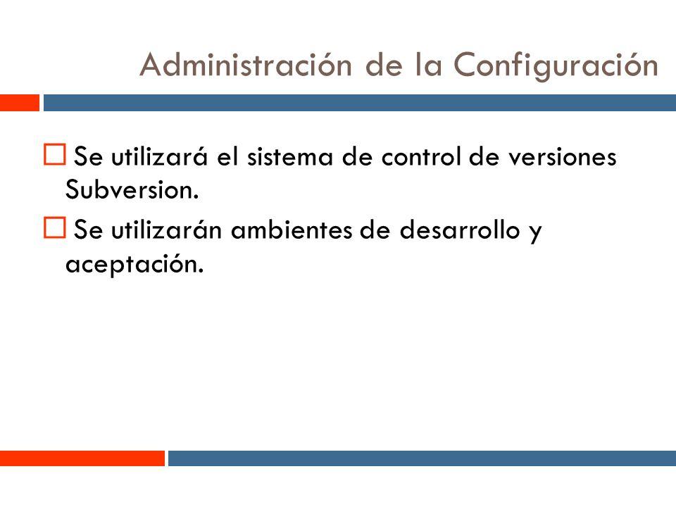 9 Administración de la Configuración Se utilizará el sistema de control de versiones Subversion.