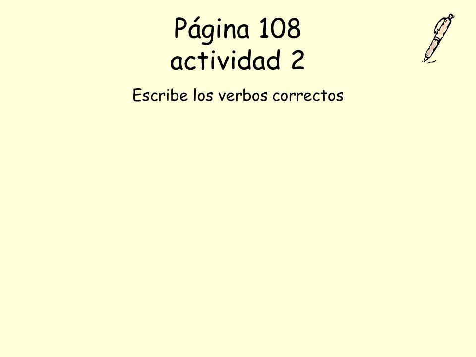 Página 108 actividad 2 Escribe los verbos correctos