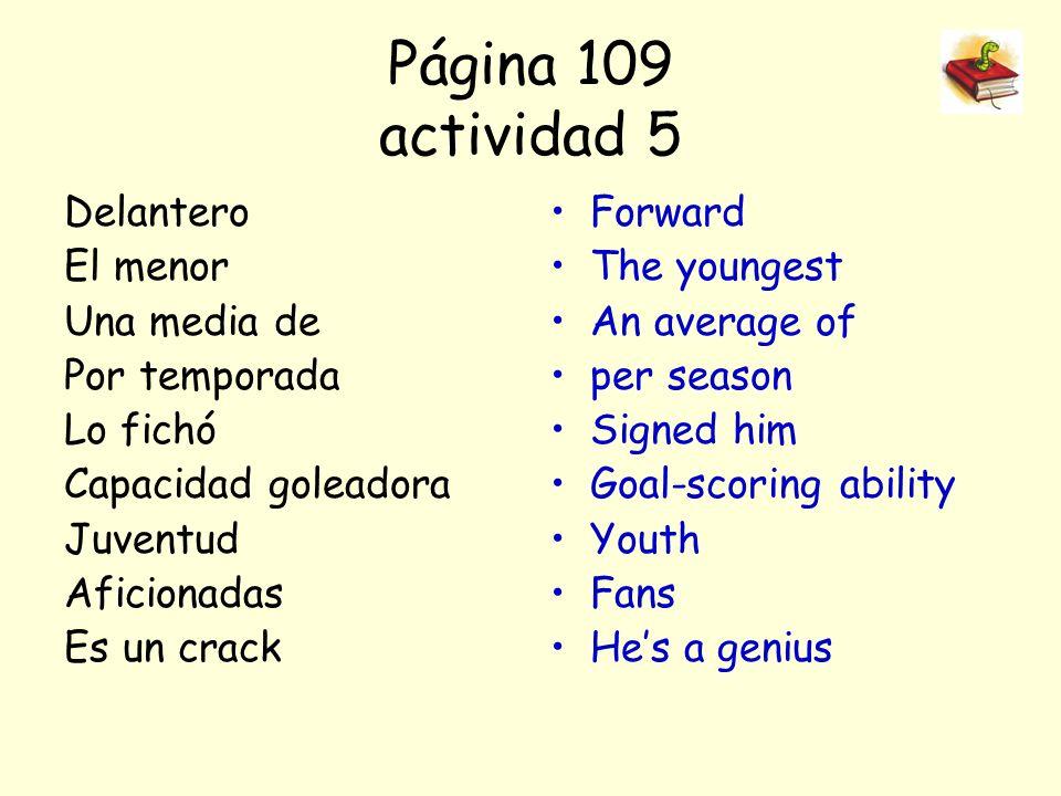 Página 109 actividad 5 Delantero El menor Una media de Por temporada Lo fichó Capacidad goleadora Juventud Aficionadas Es un crack Forward The younges