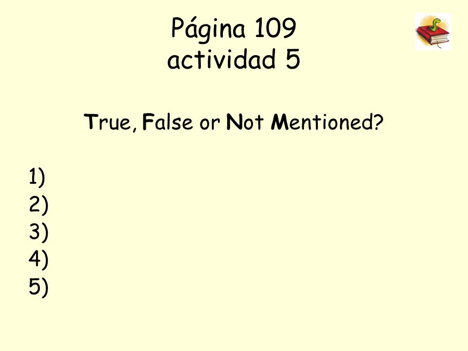 Página 109 actividad 5 True, False or Not Mentioned 1) 2) 3) 4) 5)