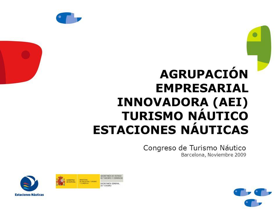 AGRUPACIÓN EMPRESARIAL INNOVADORA (AEI) TURISMO NÁUTICO ESTACIONES NÁUTICAS Congreso de Turismo Náutico Barcelona, Noviembre 2009