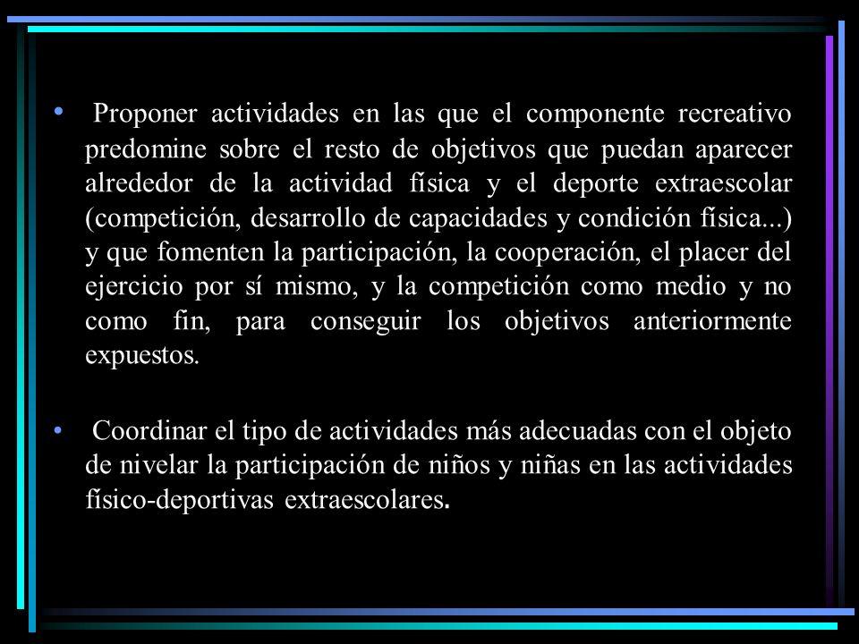 Proponer actividades en las que el componente recreativo predomine sobre el resto de objetivos que puedan aparecer alrededor de la actividad física y