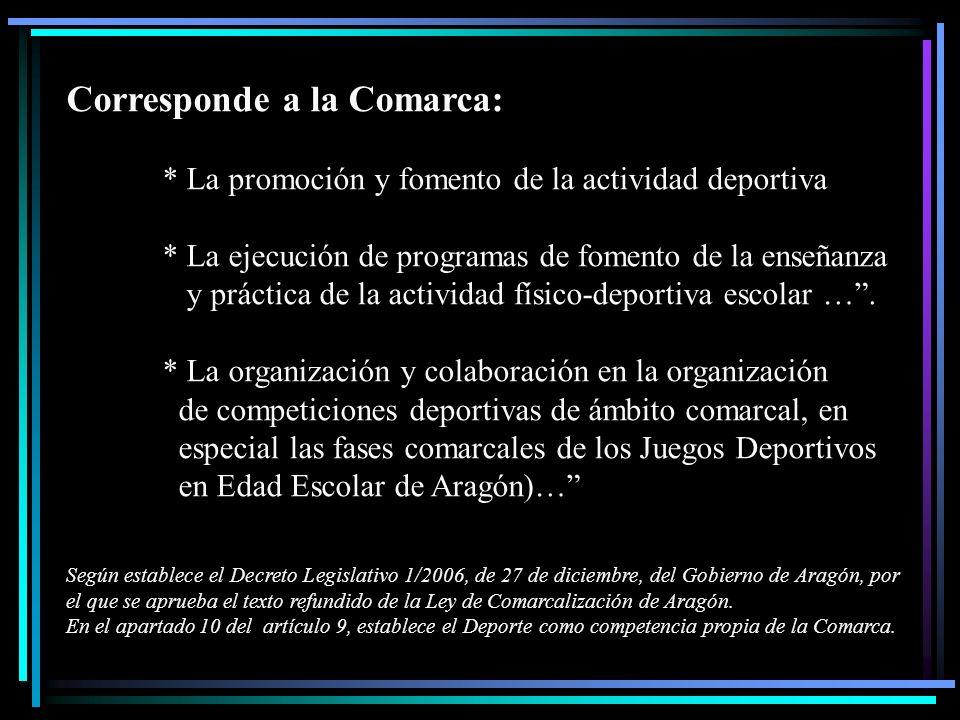 Corresponde a la Comarca: * La promoción y fomento de la actividad deportiva * La ejecución de programas de fomento de la enseñanza y práctica de la a