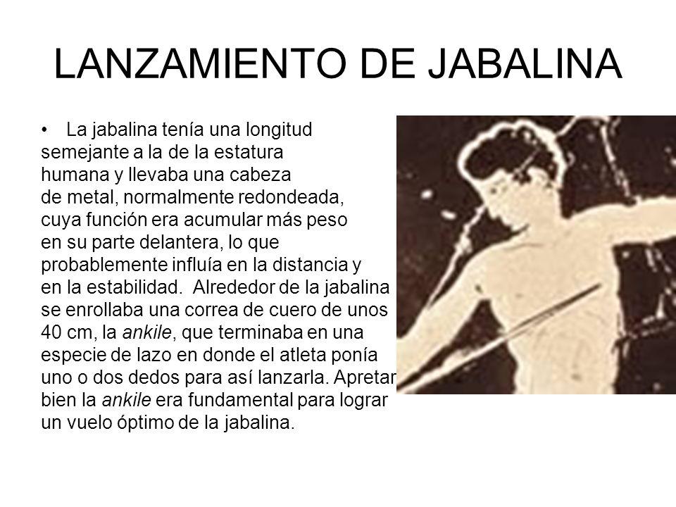 LANZAMIENTO DE JABALINA La jabalina tenía una longitud semejante a la de la estatura humana y llevaba una cabeza de metal, normalmente redondeada, cuy