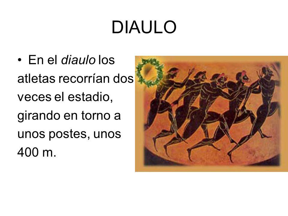 DIAULO En el diaulo los atletas recorrían dos veces el estadio, girando en torno a unos postes, unos 400 m.