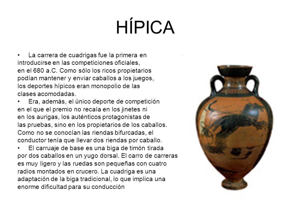 HÍPICA La carrera de cuadrigas fue la primera en introducirse en las competiciones oficiales, en el 680 a.C. Como sólo los ricos propietarios podían m