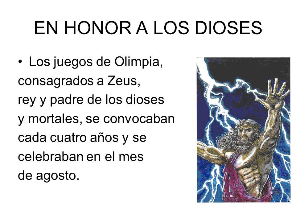 EN HONOR A LOS DIOSES Los juegos de Olimpia, consagrados a Zeus, rey y padre de los dioses y mortales, se convocaban cada cuatro años y se celebraban