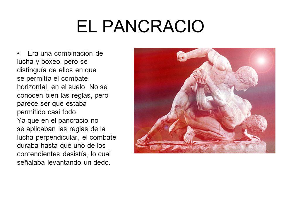 EL PANCRACIO Era una combinación de lucha y boxeo, pero se distinguía de ellos en que se permitía el combate horizontal, en el suelo. No se conocen bi