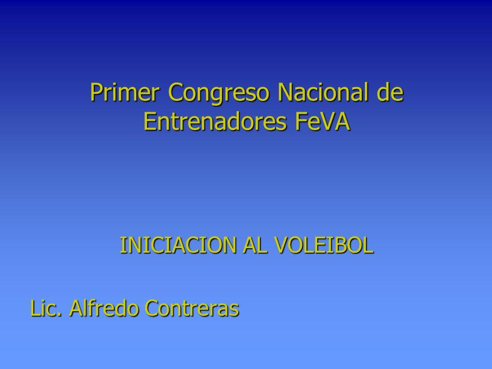 Primer Congreso Nacional de Entrenadores FeVA INICIACION AL VOLEIBOL Lic. Alfredo Contreras