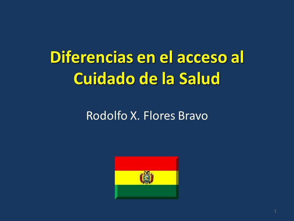 Diferencias en el acceso al Cuidado de la Salud Rodolfo X. Flores Bravo 1