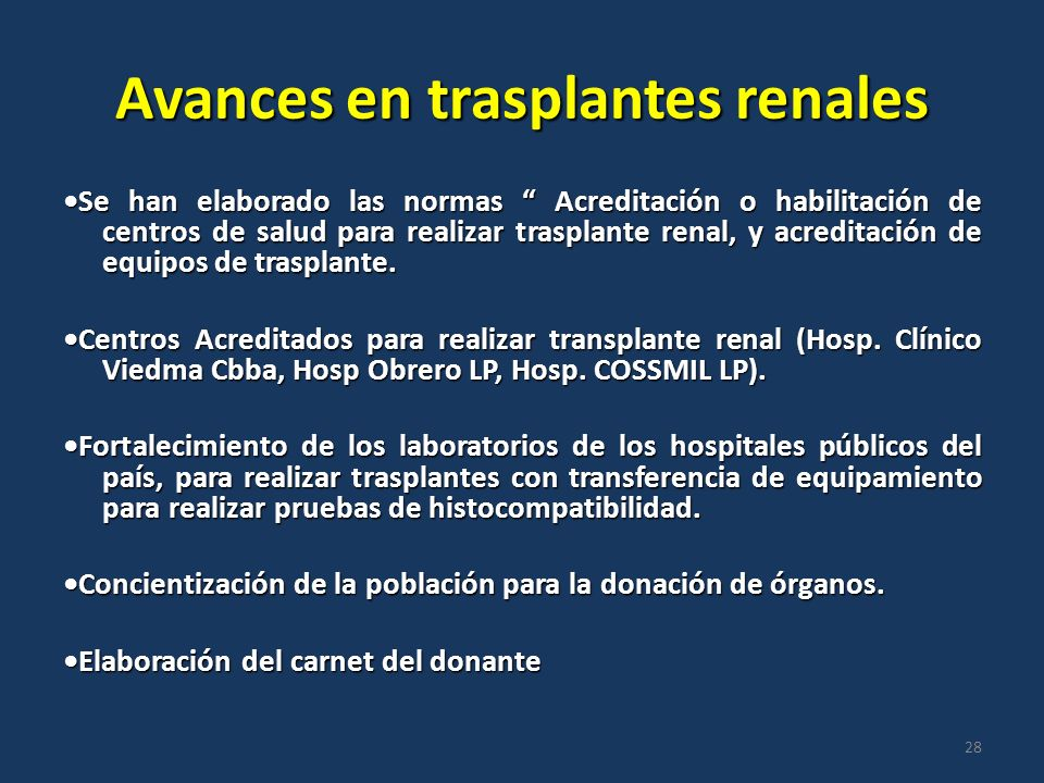 Avances en trasplantes renales Se han elaborado las normas Acreditación o habilitación de centros de salud para realizar trasplante renal, y acreditación de equipos de trasplante.