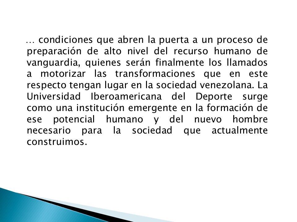 … condiciones que abren la puerta a un proceso de preparación de alto nivel del recurso humano de vanguardia, quienes serán finalmente los llamados a motorizar las transformaciones que en este respecto tengan lugar en la sociedad venezolana.