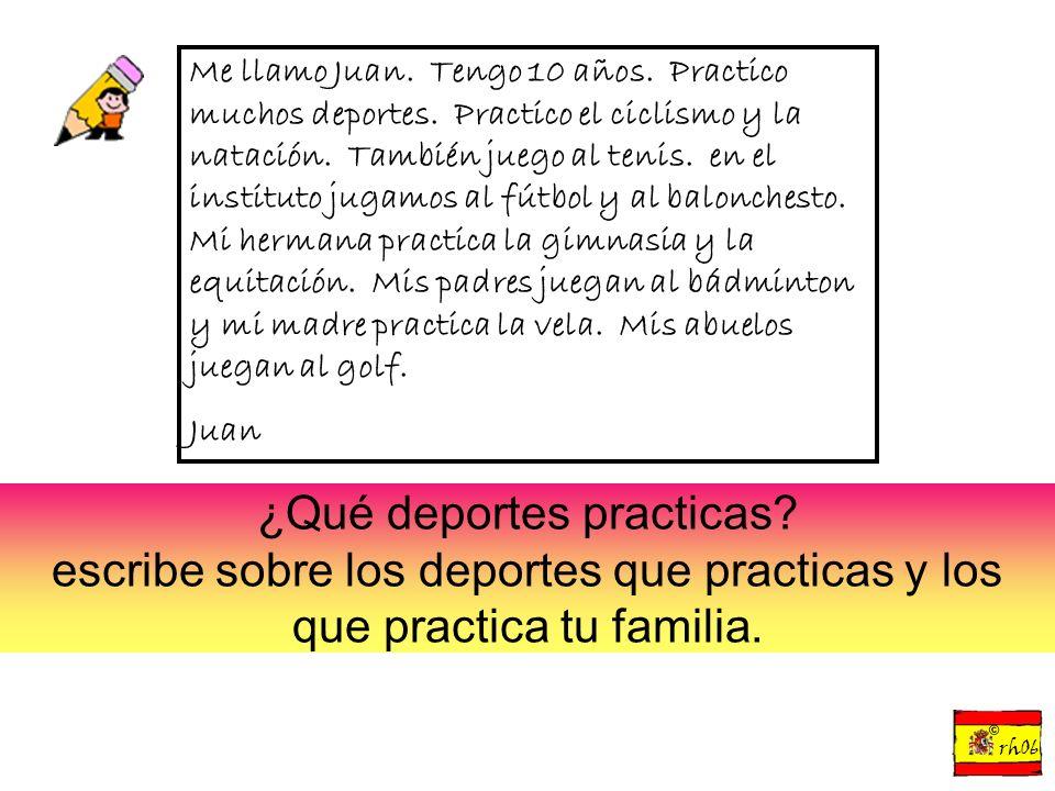 © rh06 Me llamo Juan. Tengo 10 años. Practico muchos deportes. Practico el ciclismo y la natación. También juego al tenis. en el instituto jugamos al