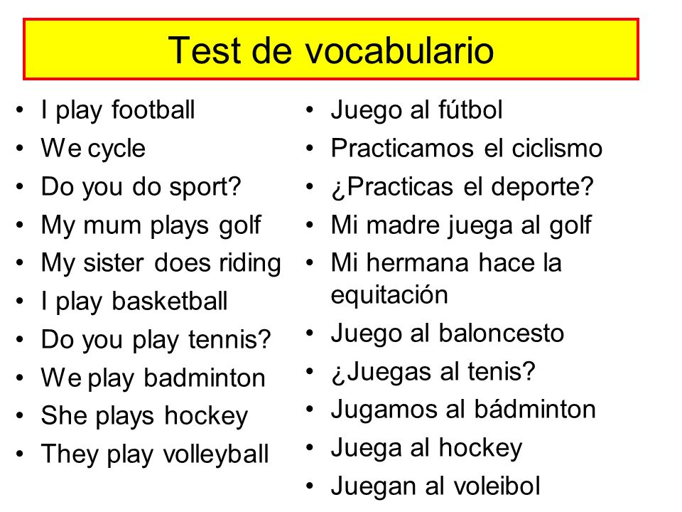 Test de vocabulario I play football We cycle Do you do sport? My mum plays golf My sister does riding I play basketball Do you play tennis? We play ba