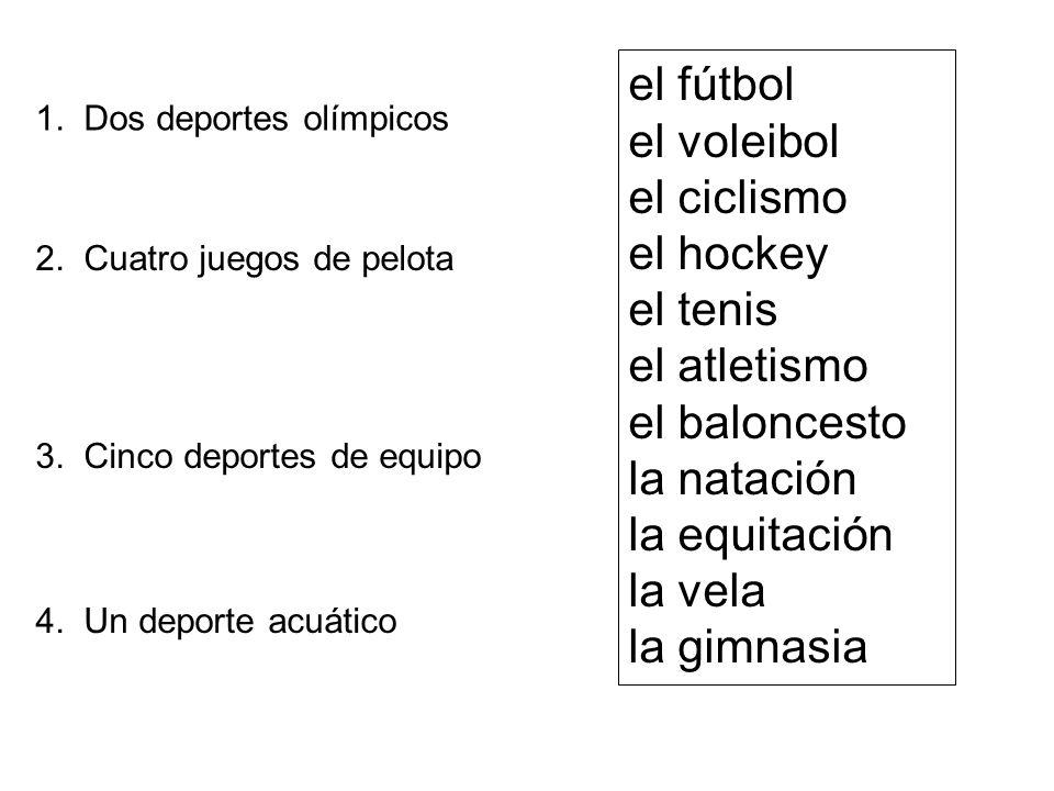 1. Dos deportes olímpicos 2. Cuatro juegos de pelota 3. Cinco deportes de equipo 4. Un deporte acuático el fútbol el voleibol el ciclismo el hockey el