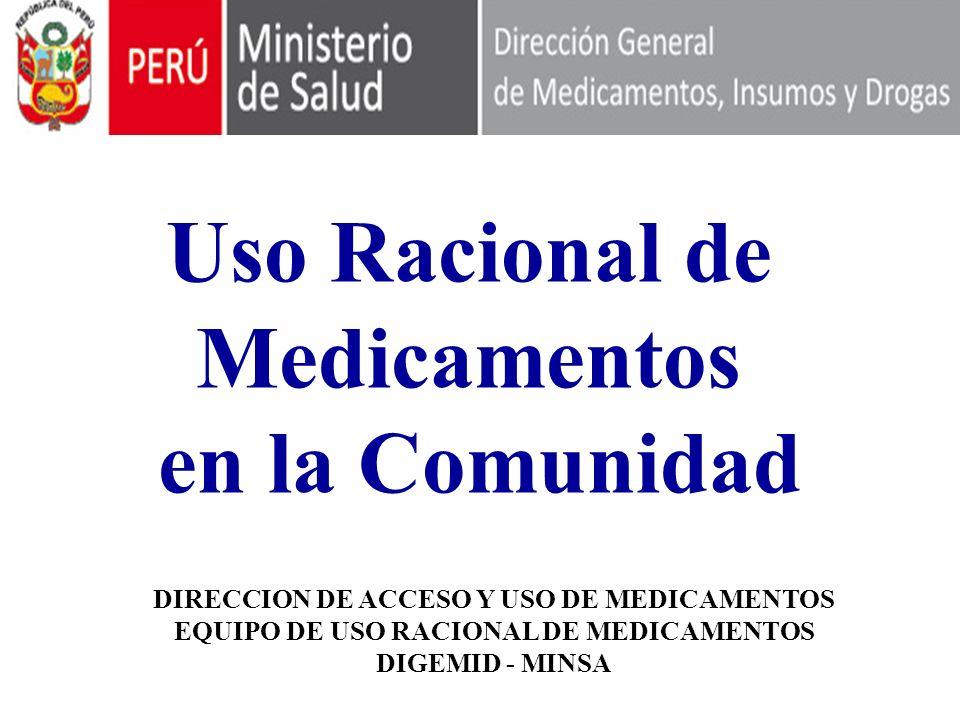 Uso Racional de Medicamentos en la Comunidad DIRECCION DE ACCESO Y USO DE MEDICAMENTOS EQUIPO DE USO RACIONAL DE MEDICAMENTOS DIGEMID - MINSA