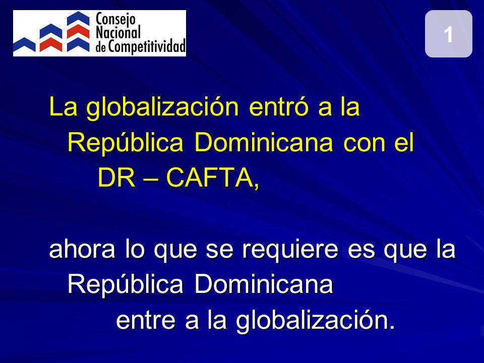 La globalización entró a la República Dominicana con el DR – CAFTA, ahora lo que se requiere es que la República Dominicana entre a la globalización.