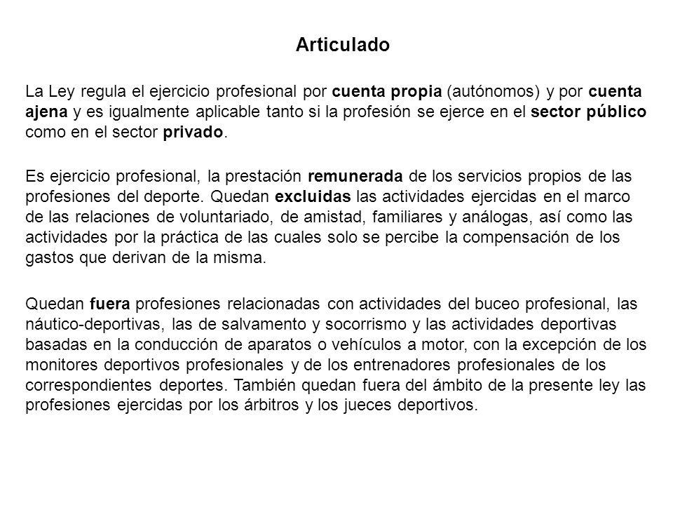 La Ley regula el ejercicio profesional por cuenta propia (autónomos) y por cuenta ajena y es igualmente aplicable tanto si la profesión se ejerce en el sector público como en el sector privado.