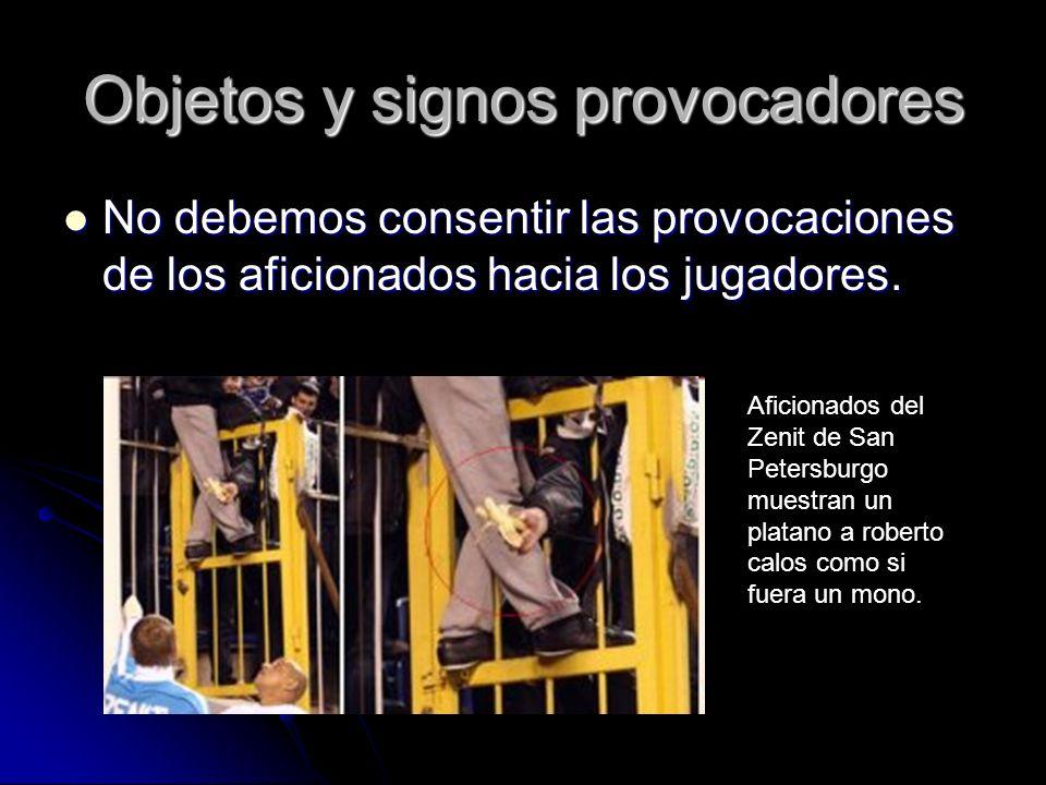 Objetos y signos provocadores No debemos consentir las provocaciones de los aficionados hacia los jugadores.