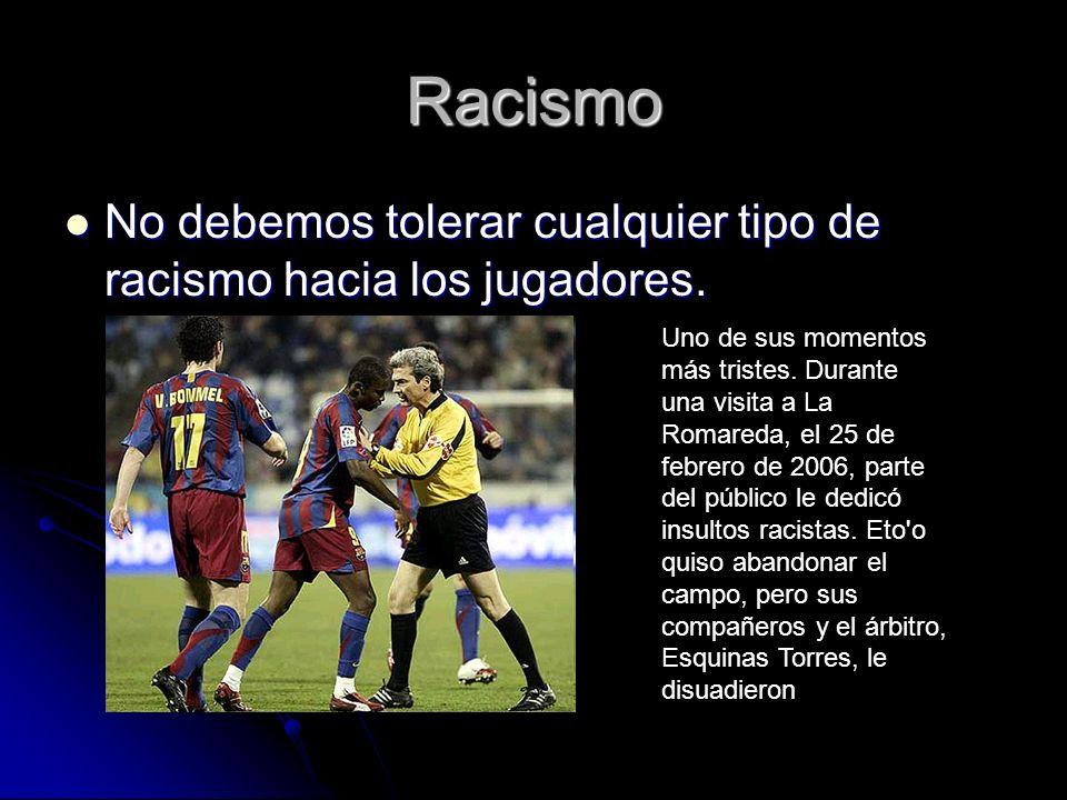 Racismo No debemos tolerar cualquier tipo de racismo hacia los jugadores.