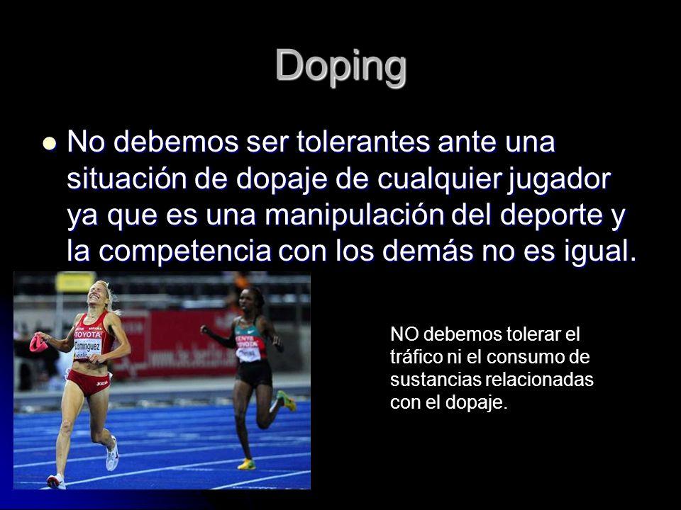 Doping No debemos ser tolerantes ante una situación de dopaje de cualquier jugador ya que es una manipulación del deporte y la competencia con los demás no es igual.