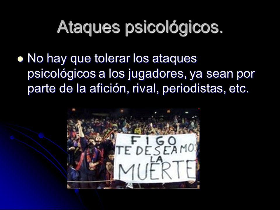 Ataques psicológicos.