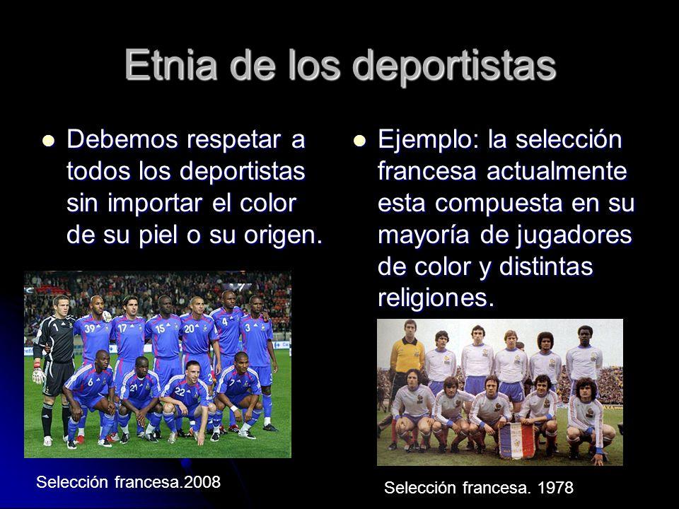 Etnia de los deportistas Debemos respetar a todos los deportistas sin importar el color de su piel o su origen.