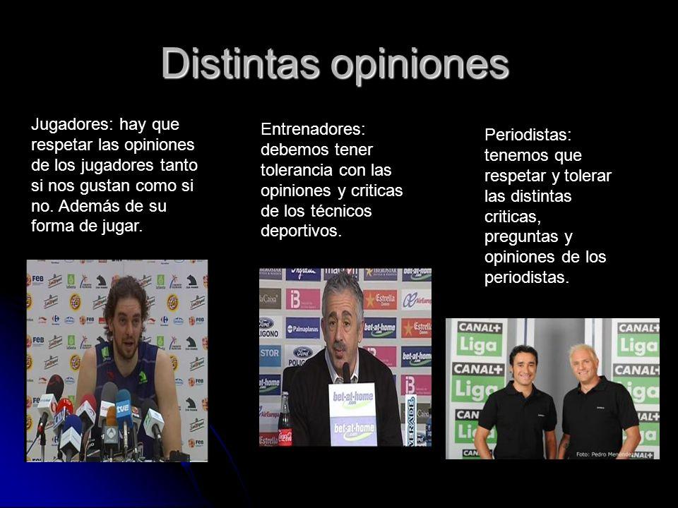 Distintas opiniones Jugadores: hay que respetar las opiniones de los jugadores tanto si nos gustan como si no.