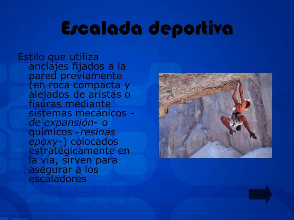 ESCALADA La escalada es una actividad que consiste en realizar ascensos sobre paredes de fuerte pendiente valiéndose de la fuerza física y mental prop