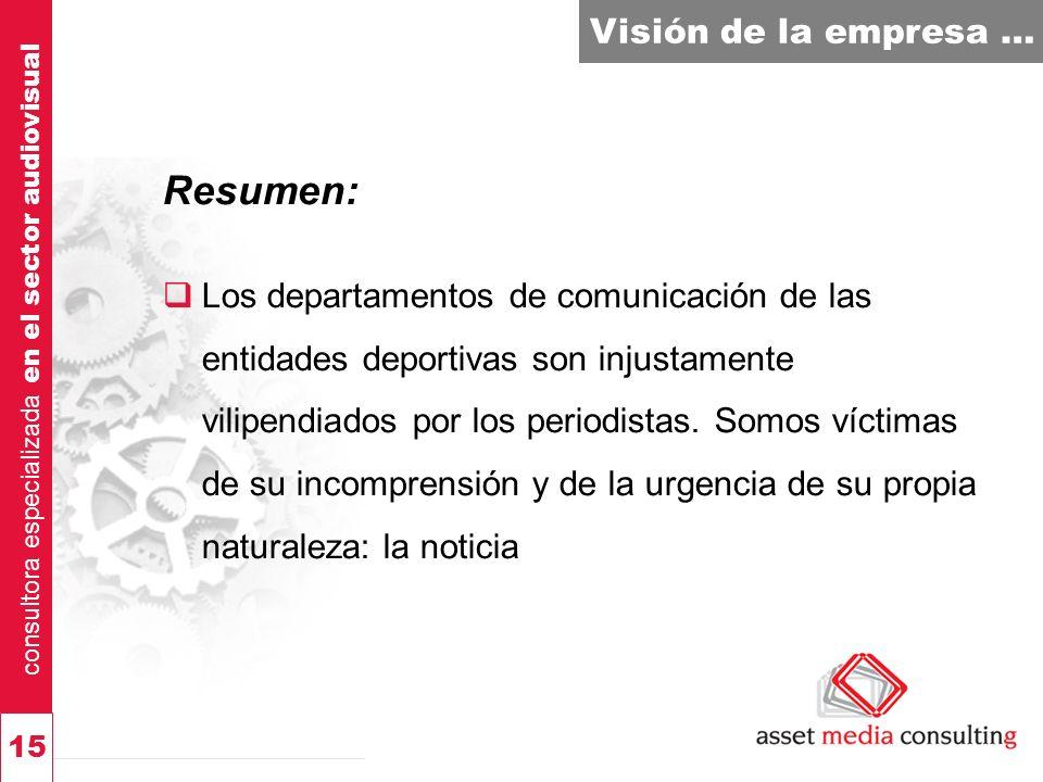 consultora especializada en el sector audiovisual 15 Visión de la empresa … Resumen: Los departamentos de comunicación de las entidades deportivas son injustamente vilipendiados por los periodistas.