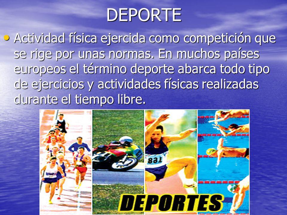 JULIO ABDALA M. - PROFESOR EDUCACION FISICADEPORTE Actividad física ejercida como competición que se rige por unas normas. En muchos países europeos e