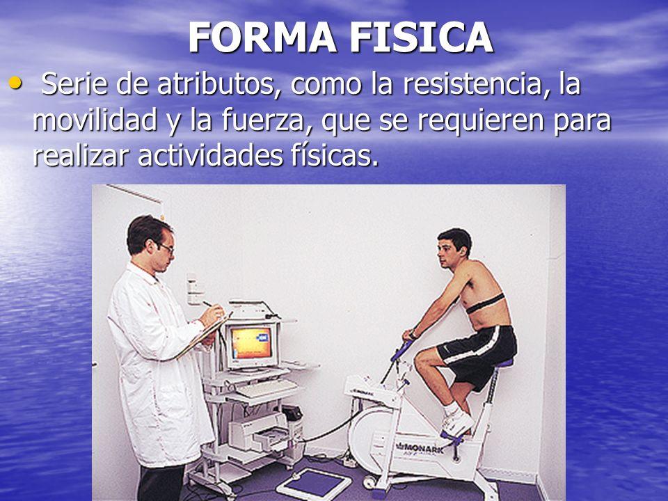 JULIO ABDALA M. - PROFESOR EDUCACION FISICA FORMA FISICA Serie de atributos, como la resistencia, la movilidad y la fuerza, que se requieren para real