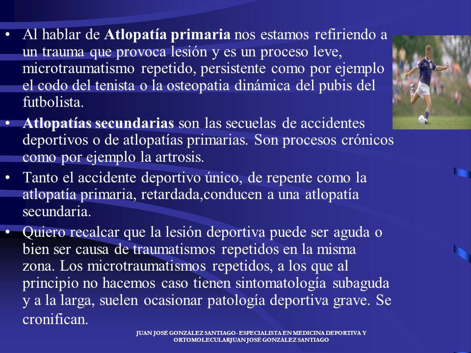 JUAN JOSÉ GONZÁLEZ SANTIAGO- ESPECIALISTA EN MEDICINA DEPORTIVA Y ORTOMOLECULARJUAN JOSÉ GONZÁLEZ SANTIAGO ¿QUÉ SIGNIFICA LESIÓN? Es todo proceso pato