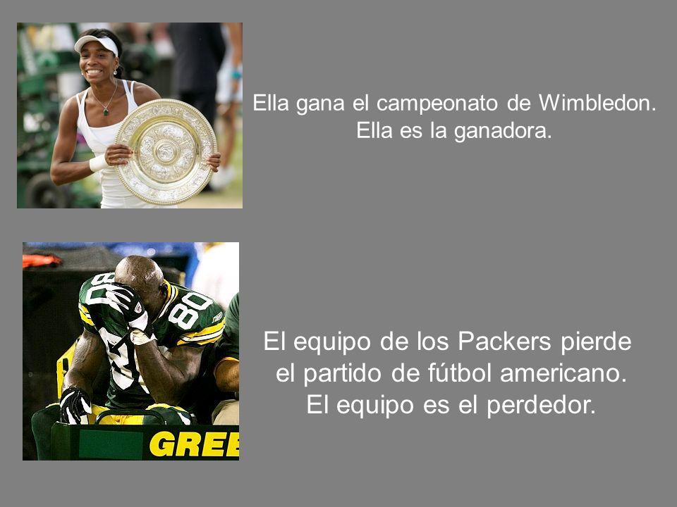 Ella gana el campeonato de Wimbledon. Ella es la ganadora. El equipo de los Packers pierde el partido de fútbol americano. El equipo es el perdedor.