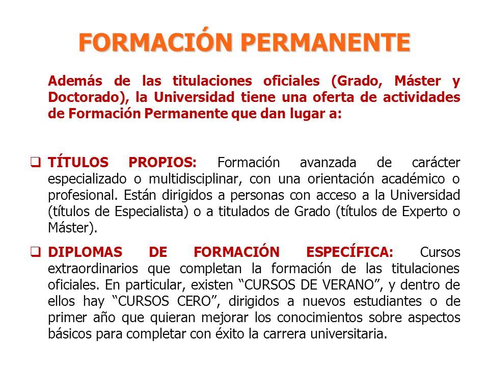 FORMACIÓN PERMANENTE Además de las titulaciones oficiales (Grado, Máster y Doctorado), la Universidad tiene una oferta de actividades de Formación Per
