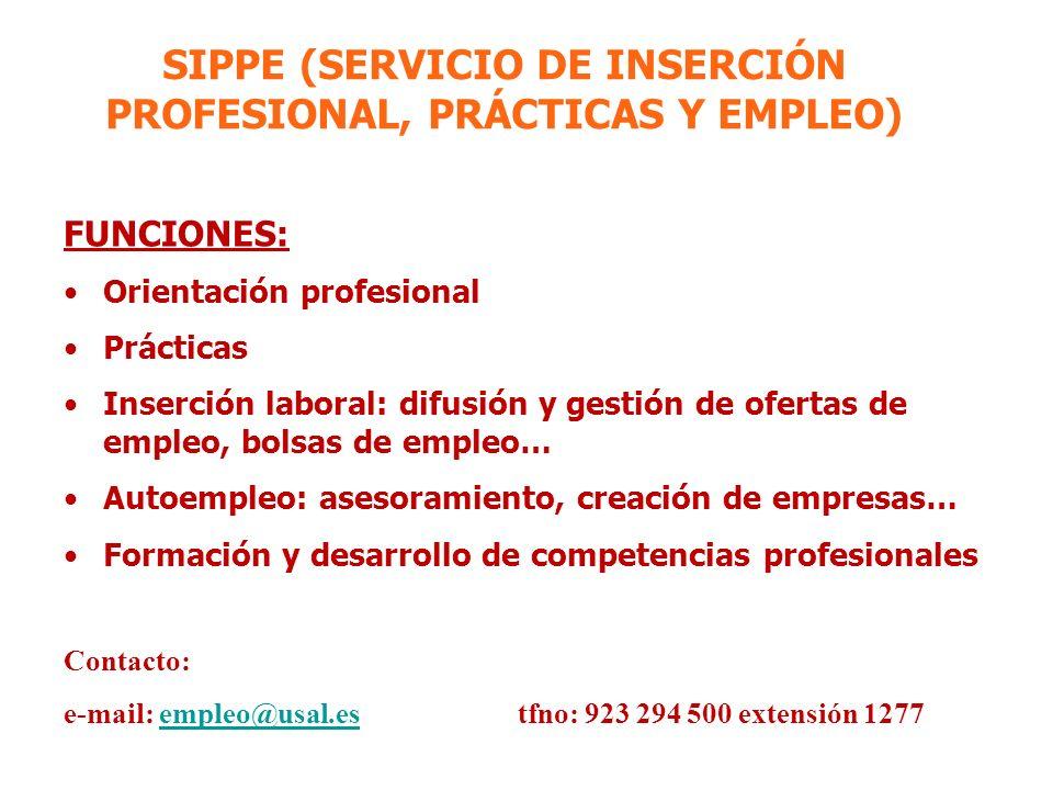 SIPPE (SERVICIO DE INSERCIÓN PROFESIONAL, PRÁCTICAS Y EMPLEO) FUNCIONES: Orientación profesional Prácticas Inserción laboral: difusión y gestión de of