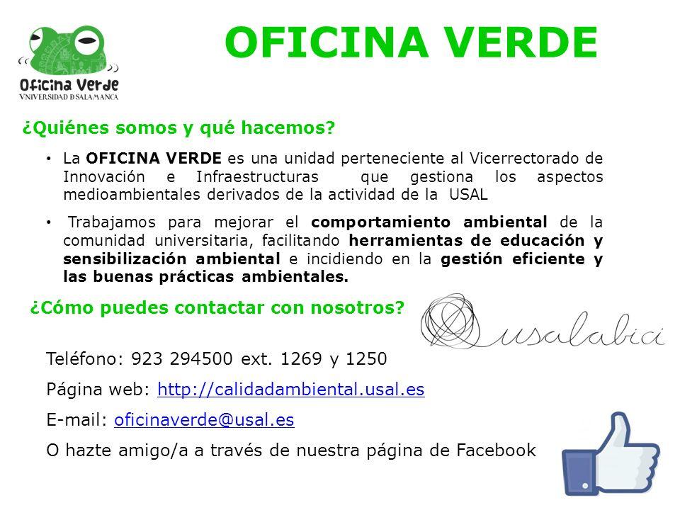OFICINA VERDE La OFICINA VERDE es una unidad perteneciente al Vicerrectorado de Innovación e Infraestructuras que gestiona los aspectos medioambiental