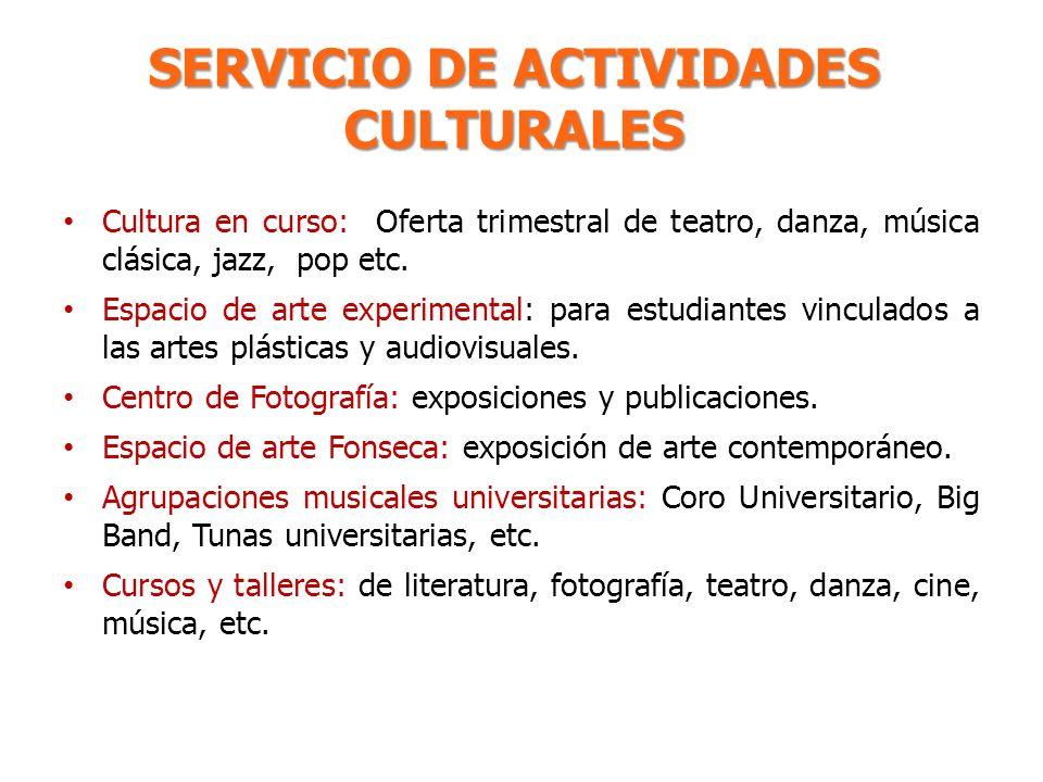SERVICIO DE ACTIVIDADES CULTURALES Cultura en curso: Oferta trimestral de teatro, danza, música clásica, jazz, pop etc. Espacio de arte experimental: