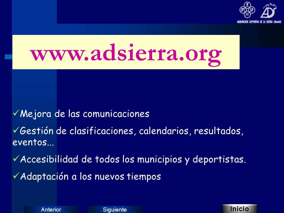 SiguienteAnterior Mejora de las comunicaciones Gestión de clasificaciones, calendarios, resultados, eventos...