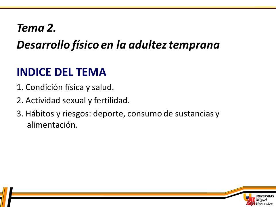 2 INDICE DEL TEMA 1. Condición física y salud. 2. Actividad sexual y fertilidad. 3. Hábitos y riesgos: deporte, consumo de sustancias y alimentación.