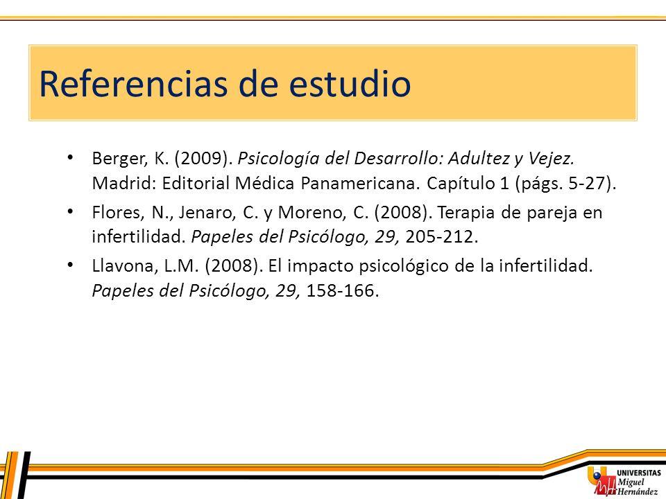 Berger, K. (2009). Psicología del Desarrollo: Adultez y Vejez. Madrid: Editorial Médica Panamericana. Capítulo 1 (págs. 5-27). Flores, N., Jenaro, C.