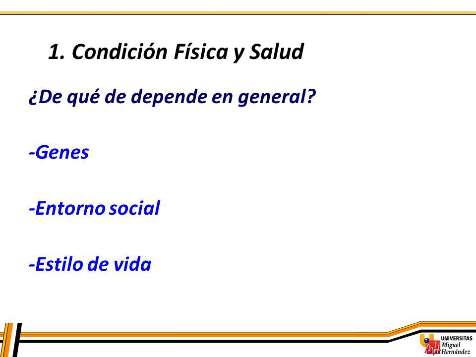 5 ¿De qué de depende en general? -Genes -Entorno social -Estilo de vida 1. Condición Física y Salud