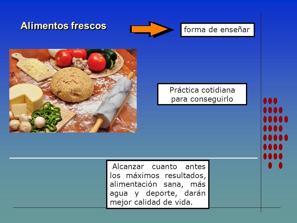 Alimentos frescos Alcanzar cuanto antes los máximos resultados, alimentación sana, más agua y deporte, darán mejor calidad de vida. Práctica cotidiana