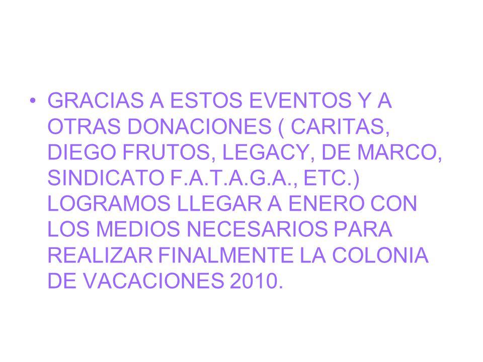 GRACIAS A ESTOS EVENTOS Y A OTRAS DONACIONES ( CARITAS, DIEGO FRUTOS, LEGACY, DE MARCO, SINDICATO F.A.T.A.G.A., ETC.) LOGRAMOS LLEGAR A ENERO CON LOS