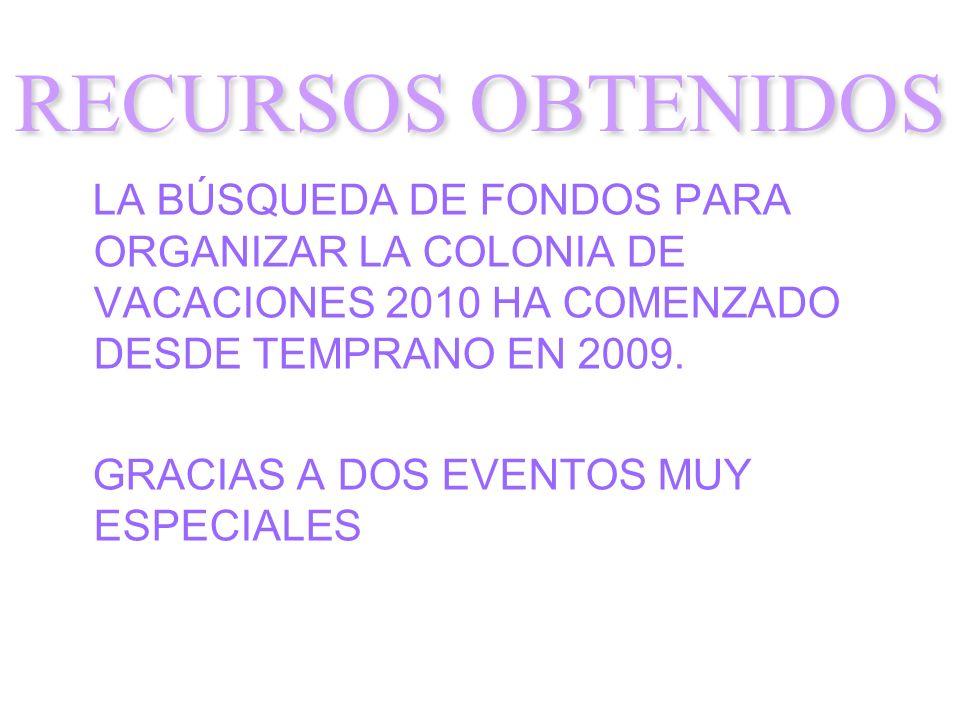 LA BÚSQUEDA DE FONDOS PARA ORGANIZAR LA COLONIA DE VACACIONES 2010 HA COMENZADO DESDE TEMPRANO EN 2009. GRACIAS A DOS EVENTOS MUY ESPECIALES RECURSOS