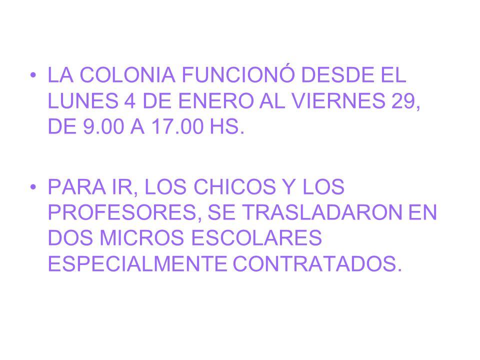 LA COLONIA FUNCIONÓ DESDE EL LUNES 4 DE ENERO AL VIERNES 29, DE 9.00 A 17.00 HS. PARA IR, LOS CHICOS Y LOS PROFESORES, SE TRASLADARON EN DOS MICROS ES
