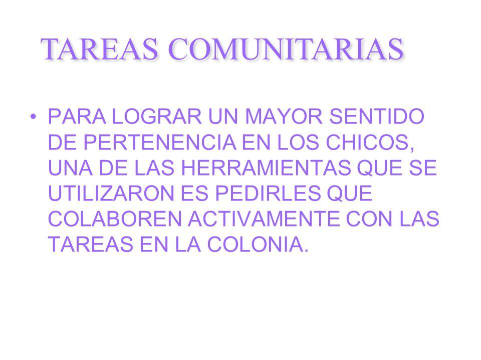 PARA LOGRAR UN MAYOR SENTIDO DE PERTENENCIA EN LOS CHICOS, UNA DE LAS HERRAMIENTAS QUE SE UTILIZARON ES PEDIRLES QUE COLABOREN ACTIVAMENTE CON LAS TAREAS EN LA COLONIA.