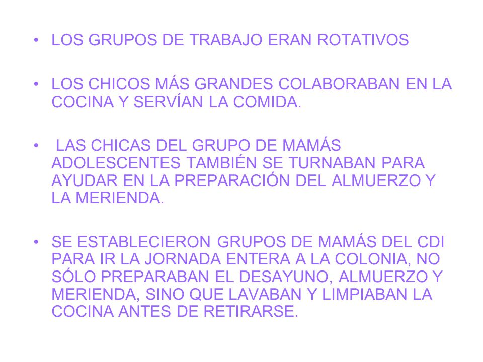 LOS GRUPOS DE TRABAJO ERAN ROTATIVOS LOS CHICOS MÁS GRANDES COLABORABAN EN LA COCINA Y SERVÍAN LA COMIDA. LAS CHICAS DEL GRUPO DE MAMÁS ADOLESCENTES T