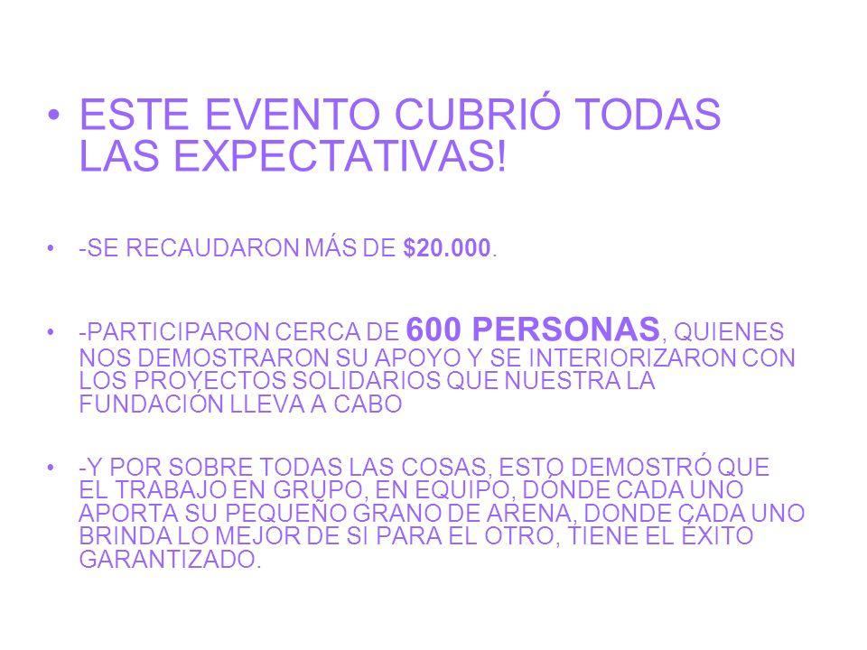ESTE EVENTO CUBRIÓ TODAS LAS EXPECTATIVAS! -SE RECAUDARON MÁS DE $20.000. -PARTICIPARON CERCA DE 600 PERSONAS, QUIENES NOS DEMOSTRARON SU APOYO Y SE I